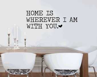 Home is wherever I am with you. Custom Vinyl Wall Decal.