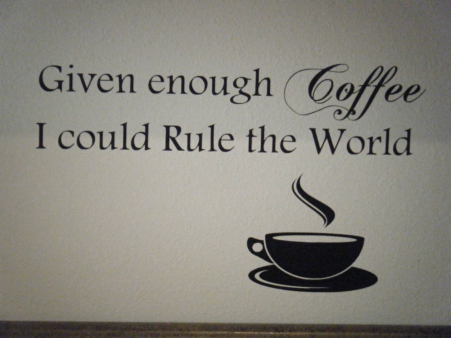 Given Enough Coffee I Could Rule The World Kitchen Vinyl Wall - Custom vinyl wall decals coffee