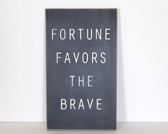 Fortune favors the brave, distressed sign, wood sign, typography art