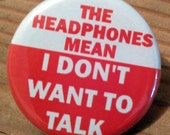 The HEADPHONES Mean I don't Want to Talk - button, magnet, or bottle opener 3 sizes to choose from