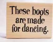 these boots were made for dancing rubber stamp