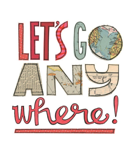 Lets Go Any Where - 8x10 GICLEE PRINT, typographic collage, Susan Black