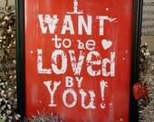 I want to be loved by you Valentine sign digital PDF - RED uprint vintage art words primitive paper old 8 x 10 frame saying