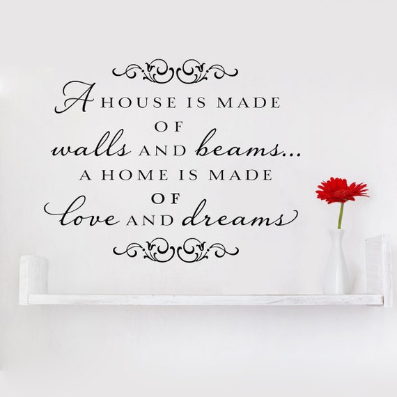 A house is made of walls and beams a home is made of love and dreams - vinyl wall decal