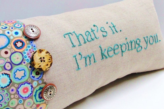 """Hand-embroidered pillow  """"That's it.  I'm keeping you."""" natural linen turquoise embroidery - romantic gift, love"""