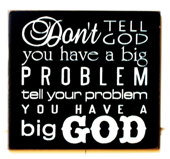 Don't Tell God You Have A Big Problem Tell Your Problem