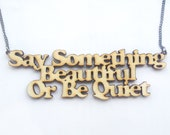 Say Something Beautiful Or be Quiet - Laser Cut Wooden Necklace