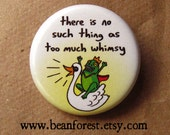 "no such thing as too much whimsy - storybook pin whimsical art button 1.25"" magnet fairytale print cute frog prince swan weird happy fantasy"