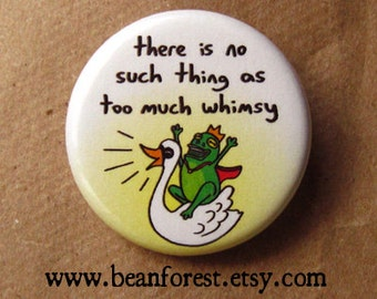 """no such thing as too much whimsy - storybook pin whimsical art button 1.25"""" magnet fairytale print cute frog prince swan weird happy fantasy"""