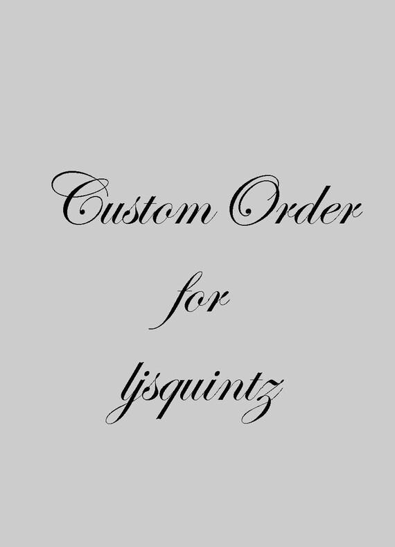 Custom Order for ljquintz