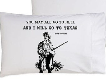 You may all go to hell and I will go to TEXAS pillow case patriotic American US Pride Texan man funny gift Davy CROCKETT Alamo 2016 New