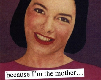 """Magnet, """"Because I'm the mother...that's why"""""""