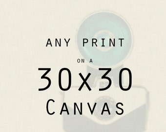 Photography - Any 30x30 Canvas Gallery Wrap - Ready to Hang Wall Decor