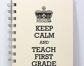 Teacher Journal Notebook Sketch Book Diary - Keep Calm and Teach First Grade - Small Notebook 5.5 x 4.25 Inches - Ivory