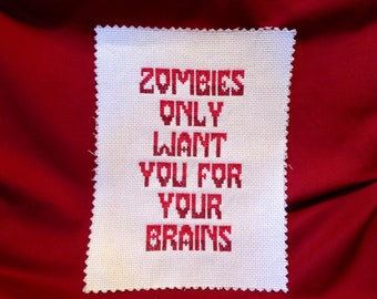 Zombies Only Want You For Your Brains Cross Stitch
