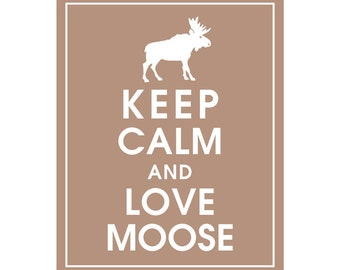 Keep Calm and LOVE MOOSE - Art Print (Featured in Latte Brown) Keep Calm Art Prints and Posters