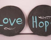 Two Slate Coasters LOVE and HOPE Hand painted