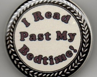 I Read Past My Bedtime 1.25 inch Button/ Badge/ Pin
