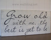 Grow Old With Me Sign - Distressed Antique White (12x24)