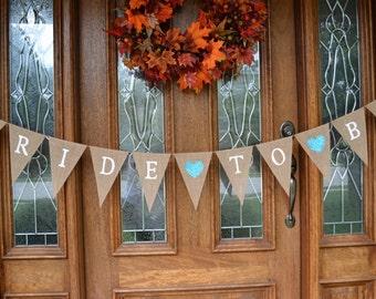 Bride-to-Be Banner - Wedding Banner - Shower Banner - burlap banner - Bachelorette Sign
