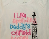 I Like Spending Daddy's Oilfield Money  Embroidered Shirt or Bodysuit