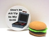 Don't Be All Up In My Grill - Funny Wood Magnet