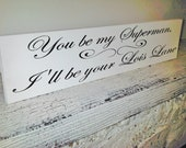 """Wedding Signs, Anniversary gift """"You be my Superman, I'll Be Your Lois Lane"""" 6x24"""