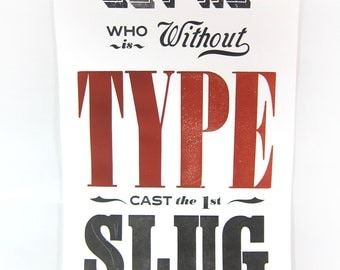 Let He Who Is Without Type Cast the 1st Slug - Hand Printed Original WOOD TYPE and Ludlow Cast Letterpress Poster