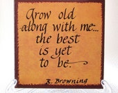 Sign   GROW OLD with ME  Thoughtful Saying Tile