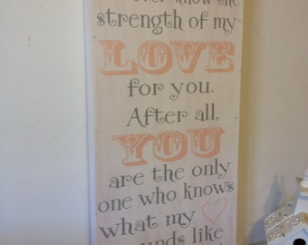 No one else will ever know the strength of my love for you vintage shabby sign for nursery
