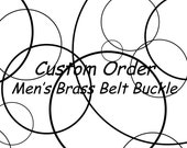 Custom Order - Down Payment on Custom Men's Brass Belt Buckle