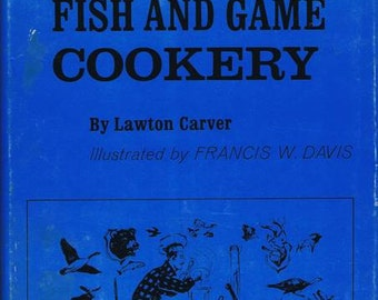 Vintage Sixties The Compact Book of Fish and Game Cookery Book by Carver 1966 Camp Recipes Cookery Illustrated