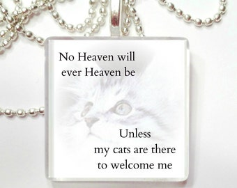 No Heaven will Heaven unless my cats are there to welcome me  Glass Tile Pendant