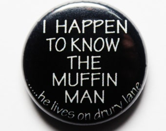 Muffin Man Button, Drury Lane - 1 inch Button, PIN or MAGNET
