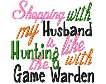Shopping with my husband is like hunting with the Game Warden - Machine Embroidery Design - 8 Sizes