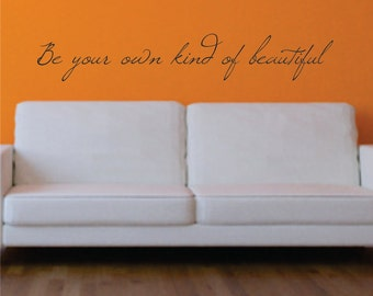 Be your own kind of beautiful Vinyl Wall Decal FREE SHIPPING