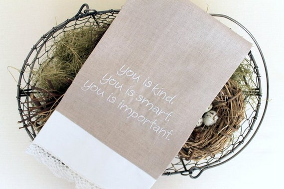 Tea Towel Flax Linen with The Help You is kind You is smart You is important