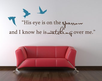 His eye is on the sparrow and I know he is watching over me Bible Verse Vinyl Wall Decal......Your choice of color""