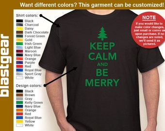 Keep Calm And Be Merry funny T-shirt — Any color/Any size - Adult S, M, L, XL, 2XL, 3XL, 4XL, 5XL  Youth S, M, L, XL