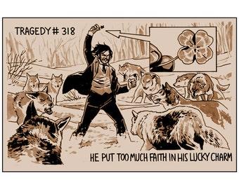 Tragedy 318: Lucky Charm Print