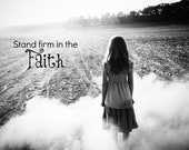 Stand Firm in the Faith 8x10 Photography Print