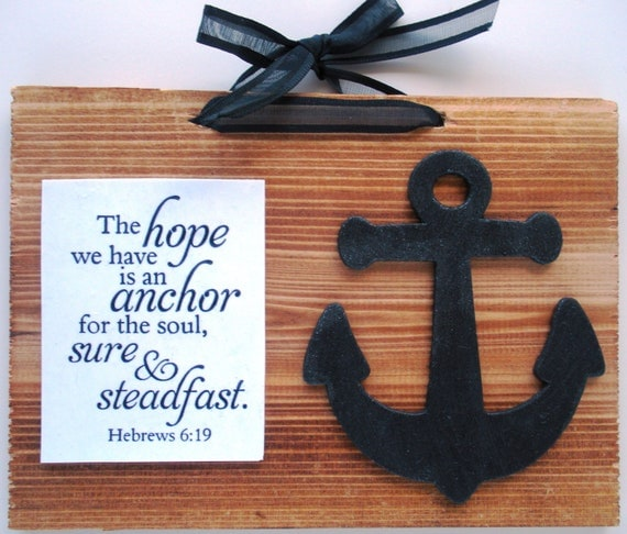 Hanging scripture plaque. The hope we have is an anchor for the soul, sure & steadfast.  Hebrews 6:19