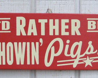 Showin' Pigs Hand Screened Wood Sign