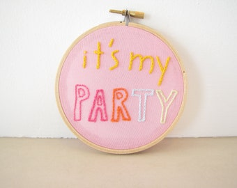 "Embroidery Hoop Wall Art words ""It's My Party"" retro old school colorful pink, yellow, mint, sky blue, tangerine for Birthday or any day"