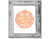 Not All Those Who Wander Are Lost - 8x10 Watercolor Wall Art
