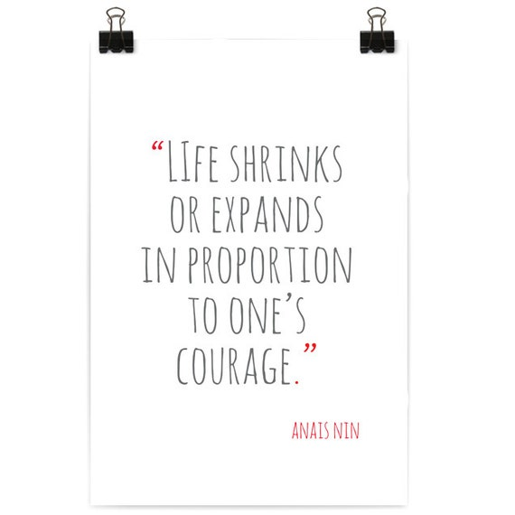 Life shrinks or expands in proportion to one's courage