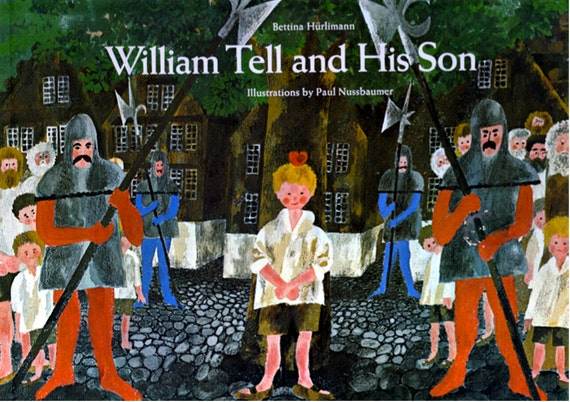William Tell and His Son by Bettina Hurlimann, illustrated by Paul Nussbaumer