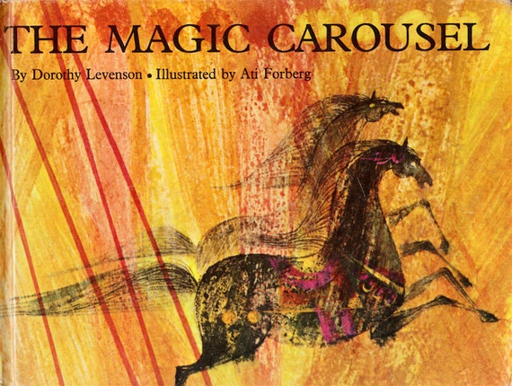 The Magic Carousel by Dorothy Levenson, illustrated by Ati Forberg