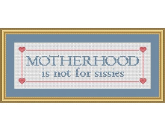 Motherhood is not for sissies - PDF Cross Stitch Chart