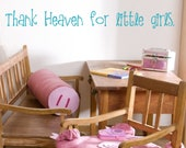 Thank Heaven for little girls Vinyl Wall Decal - Children's Vinyl Wall Art - Playroom/Bedroom/Nursery Vinyl Lettering